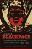 Beyond Blackface : African Americans and the Creation of American Popular Culture, 1890-1930, , 0807871842