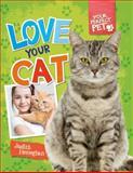Love Your Cat, Judith Heneghan, 1477701842