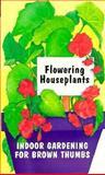 Flowering Houseplants, Gary M. Spahl, 1558671846