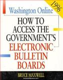 How to Access the Government's Electronic Bulletin Boards 1996 : Washington Online, Maxwell, Bruce, 1568021844