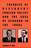 Theories of Dependent Foreign Policy : The Case of Ecuador in the 1980s, Hey, Jeanne A. K., 0896801845