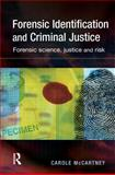 Forensic Identification and Criminal Justice : Forensic Science, Justice and Risk, McCartney, Carole, 1843921847