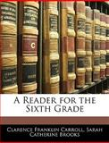 A Reader for the Sixth Grade, Clarence Franklin Carroll and Sarah Catherine Brooks, 1144971845