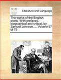 The Works of the English Poets with Prefaces, Biographical and Critical, by Samuel Johnson, See Notes Multiple Contributors, 1170231845