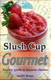 Slush Cup Gourmet, Jennifer Ranger, 1490931848