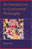 An Introduction to Continental Philosophy, West, David, 0745611842
