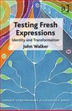 Testing Fresh Expressions : A Socio-Theological Critque, Walker, John, 1472411846