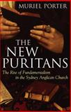 The New Puritans : The Rise of Fundamentalism in the Anglican Church, Porter, Muriel, 0522851843