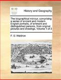 An the Biographical Mirrour, Comprising a Series of Ancient and Modern English Portraits, of Eminent and Distinguished Persons, from Original Pictures, F. G. Waldron, 1140821849