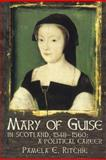 Mary of Guise in Scotland, 1548-1560 : A Political Career, Ritchie, Pamela E., 1862321841