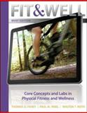 Fit and Well : Core Concepts and Labs in Physical Fitness and Wellness, Fahey, Thomas D. and Insel, Paul M., 0077411846