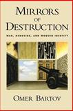 Mirrors of Destruction : War, Genocide, and Modern Identity, Bartov, Omer, 0195151844
