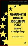 Reforming the Common Agricultural Policy : History of a Paradigm Change, Garzon, Isabelle, 023000184X
