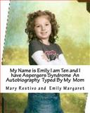 My Name Is Emily I Am Ten and I Have Aspergers Syndrome an Autobiography Typed by My Mom, mary restivo, 1466241845