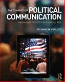 The Dynamics of Political Communication, Perloff, Richard M., 0415531845