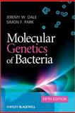 Molecular Genetics of Bacteria, Jeremy W. Dale and Simon F. Park, 0470741848