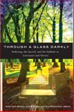 Through a Glass Darkly : Suffering, the Sacred, and the Sublime in Literature and Theory, Jens Zimmerman, 1554581842