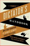 The Dictator's Handbook, Bruce Bueno de Mesquita and Alastair Smith, 1610391845