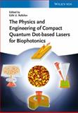 The Physics and Engineering of Compact Quantum Dot-Based Lasers for Biophotonics, Rafailov, 3527411844