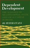 Dependent Development - The Alliance of Multinational, State, and Local Capital in Brazil, Evans, Peter B., 0691021856