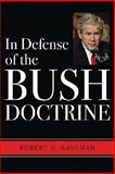 In Defense of the Bush Doctrine, Kaufman, Robert G., 0813191858