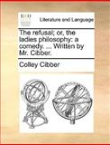 The Refusal; or, the Ladies Philosophy, Colley Cibber, 1170011853