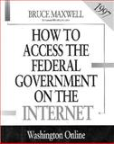 How to Access the Federal Government on the Internet, 1997 : Washington Online, Maxwell, Bruce, 1568021852