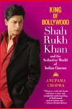 King of Bollywood : Shah Rukh Khan and the Seductive World of Indian Cinema, Chopra, Anupama, 0446581852