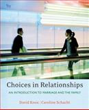 Choices in Relationships : An Introduction to Marriage and the Family, Knox, David and Schacht, Caroline, 0495091855
