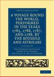A Voyage Round the World, Performed in the Years 1785, 1786, 1787, and 1788, by the Boussole and Astrolabe 2 Volume Set, de Galaup, Jean-François, 1108031854