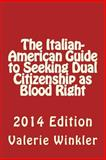 The Italian-American Guide to Seeking Dual Citizenship As Blood Right, Valerie Winkler, 1480111856