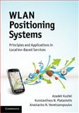 WLAN Positioning Systems : Principles and Applications in Location-Based Services, Kushki, Azadeh and Plataniotis, Konstantinos N., 0521191858