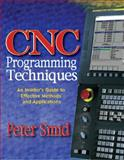 CNC Programming Techniques : An Insider's Guide to Effective Methods and Applications, Smid, Peter, 0831131853