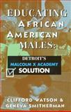 Educating African American Males : Detroit's Malcolm X Academy Solution, Smitherman, Geneva, 0883781859
