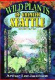 Wild Plants of Greater Seattle, Arthur Lee Jacobson, 0962291854