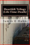 Heartfelt Trilogy (Life, Time, and Death), James Hahn, 1482701855