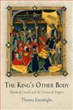 The King's Other Body : Maria of Castile and the Crown of Aragon, Earenfight, Theresa, 0812241851
