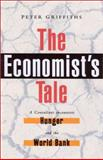 The Economist's Tale : A Consultant Encounters Hunger and the World Bank, Griffiths, Peter, 184277185X