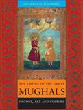 The Empire of the Great Mughals : History, Art and Culture, Schimmel, Annemarie, 1861891857