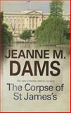 The Corpse of St James's, Jeanne M. Dams, 072788185X