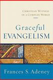 Graceful Evangelism : Christian Witness in a Complex World, Adeney, Frances S., 0801031850