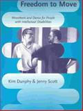 Freedom to Move : Movement and Dance for People with Intellectual Disabilities, Dunphy, Kim and Scott, Jenny, 0864331851