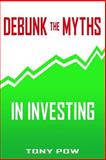 Debunk the Myths in Investing, Tony Pow, 1484141857