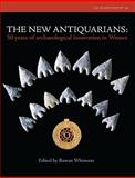 The New Antiquarians : 50 Years of Archaeological Innovation in Wessex, Whimster, Rowan, 1902771850