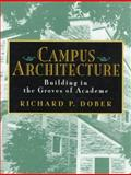 Campus Architecture : Building in the Groves of Academe, Dober, Richard P., 0070171858