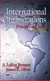 International Organizations : Principles and Issues, Bennett, A. LeRoy and Oliver, James K., 0130321850