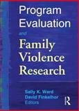 Program Evaluation and Family Violence Research, Sally K. Ward, David Finkelhor, 0789011859