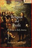 Religion and Profit : Moravians in Early America, Engel, Katherine Carte, 0812221850