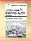 Genuine Memoirs of Miss Harriet Melvin and Miss Leanora Stanway in a Series of Letters by a Young Lady of Glocester, Young Lady Of Glocester, 1140671855