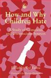 How and Why Children Hate : A Study of Conscious and Unconscious Sources, Varma, Ved P., 1853021857